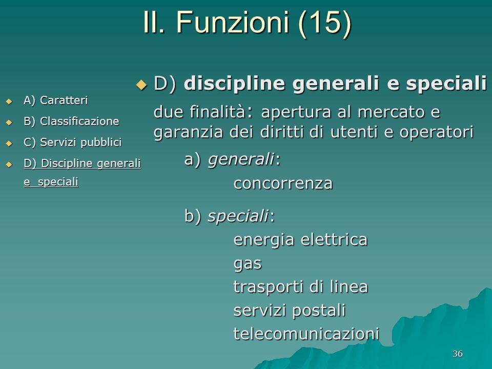 36 II. Funzioni (15)  A) Caratteri  B) Classificazione  C) Servizi pubblici  D) Discipline generali e speciali  D) discipline generali e speciali