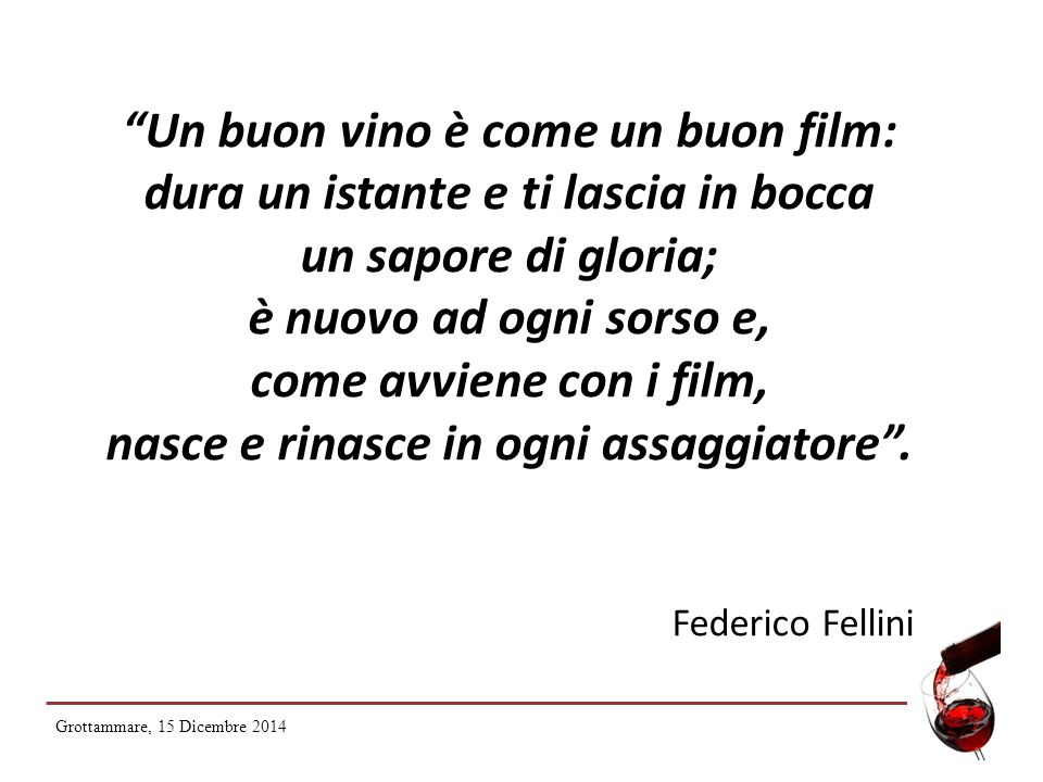"""""""Un buon vino è come un buon film: dura un istante e ti lascia in bocca un sapore di gloria; è nuovo ad ogni sorso e, come avviene con i film, nasce e"""