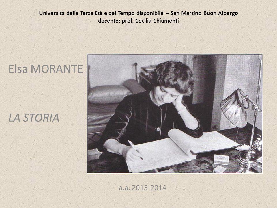 Università della Terza Età e del Tempo disponibile – San Martino Buon Albergo docente: prof. Cecilia Chiumenti Elsa MORANTE LA STORIA a.a. 2013-2014