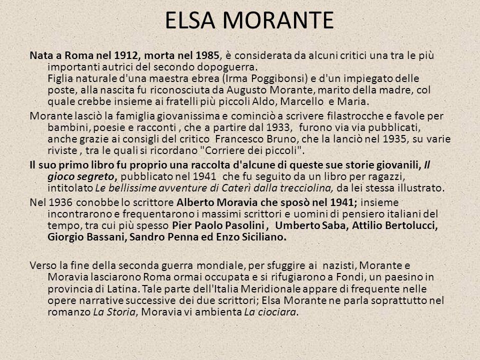 ELSA MORANTE Nata a Roma nel 1912, morta nel 1985, è considerata da alcuni critici una tra le più importanti autrici del secondo dopoguerra. Figlia na