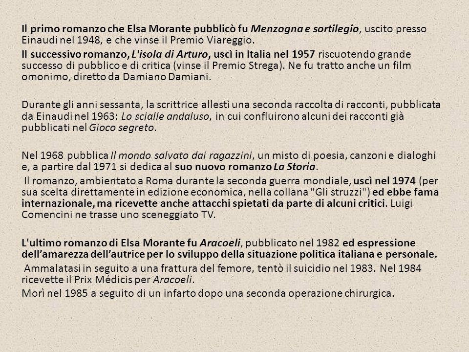 Il primo romanzo che Elsa Morante pubblicò fu Menzogna e sortilegio, uscito presso Einaudi nel 1948, e che vinse il Premio Viareggio. Il successivo ro