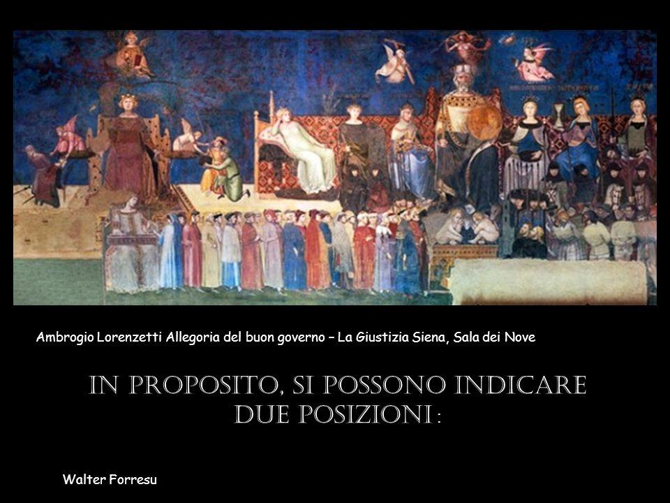 In proposito, si possono indicare due posizioni : Walter Forresu Ambrogio Lorenzetti Allegoria del buon governo – La Giustizia Siena, Sala dei Nove