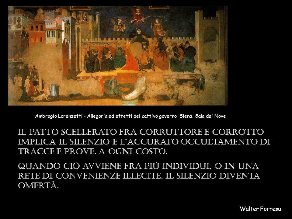 Il patto scellerato fra corruttore e corrotto implica il silenzio e l'accurato occultamento di tracce e prove.
