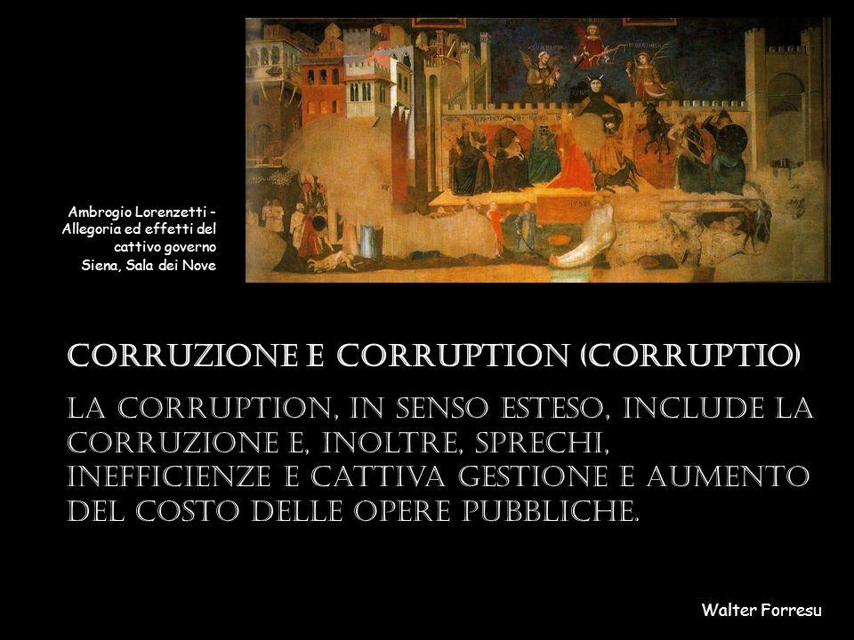 Corruzione e corruption (corruptio) la corruption, in senso esteso, include la corruzione e, inoltre, sprechi, inefficienze e cattiva gestione e aumento del costo delle opere pubbliche.