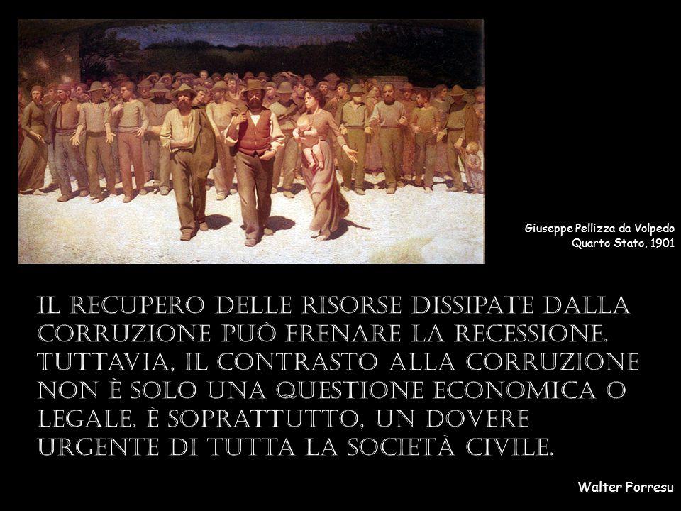 Walter Forresu Giuseppe Pellizza da Volpedo Quarto Stato, 1901 Il recupero delle risorse dissipate dalla corruzione può frenare la recessione.