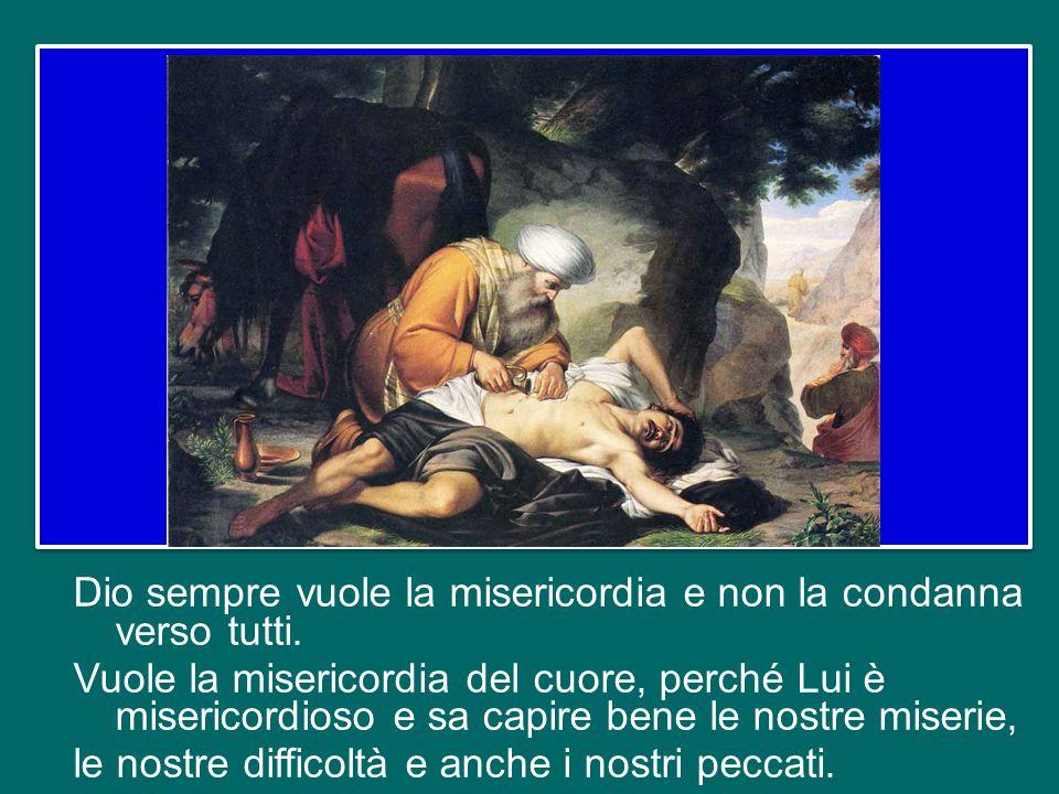 eppure Gesù fa vedere che il cuore di quel samaritano è buono e generoso e che – a differenza del sacerdote e del levita – lui mette in pratica la volontà di Dio, che vuole la misericordia più che i sacrifici (cfrMc 12,33).