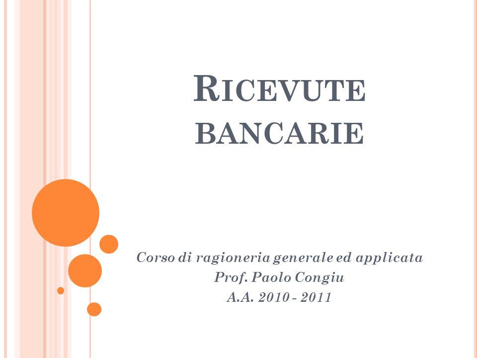R ICEVUTE BANCARIE Corso di ragioneria generale ed applicata Prof. Paolo Congiu A.A. 2010 - 2011