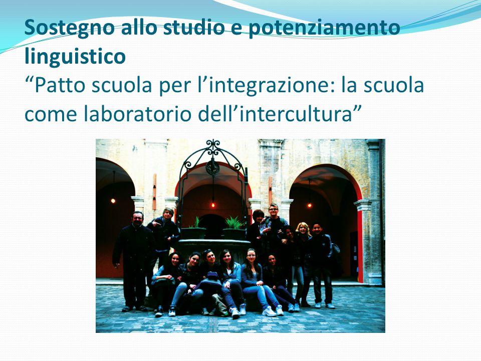 Sostegno allo studio e potenziamento linguistico Patto scuola per l'integrazione: la scuola come laboratorio dell'intercultura
