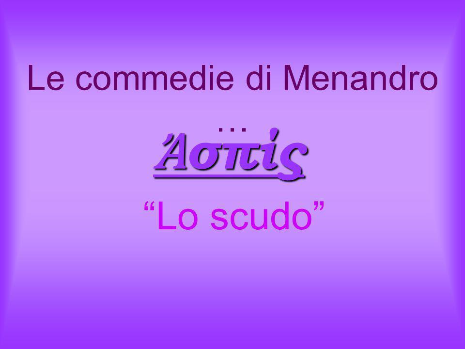 Ἀσπίς Lo scudo Le commedie di Menandro …