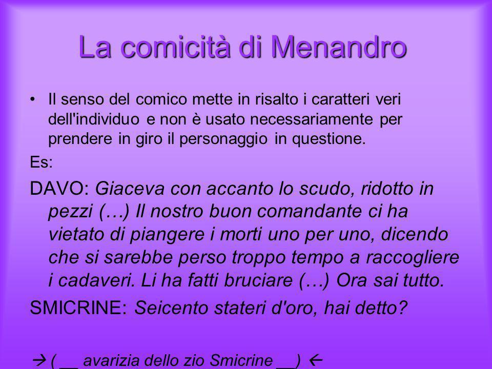 La comicità di Menandro La comicità di Menandro Il senso del comico mette in risalto i caratteri veri dell'individuo e non è usato necessariamente per