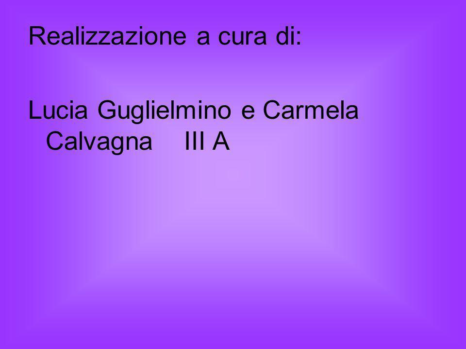 Realizzazione a cura di: Lucia Guglielmino e Carmela Calvagna III A