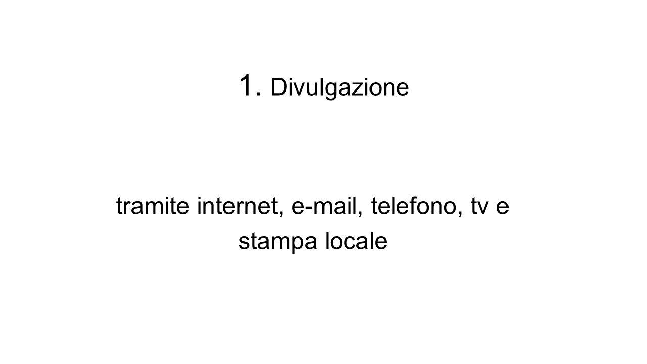 1. Divulgazione tramite internet, e-mail, telefono, tv e stampa locale