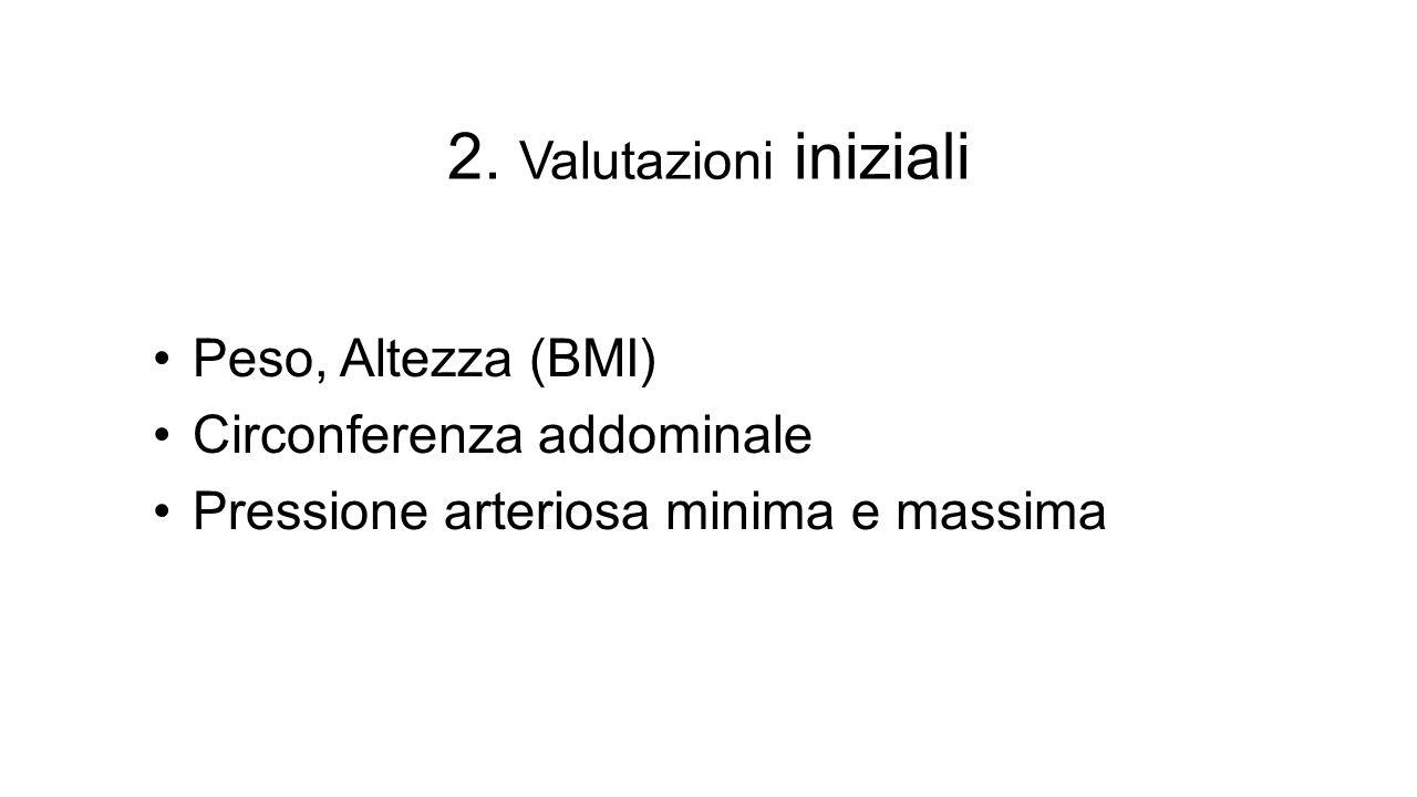 2. Valutazioni iniziali Peso, Altezza (BMI) Circonferenza addominale Pressione arteriosa minima e massima