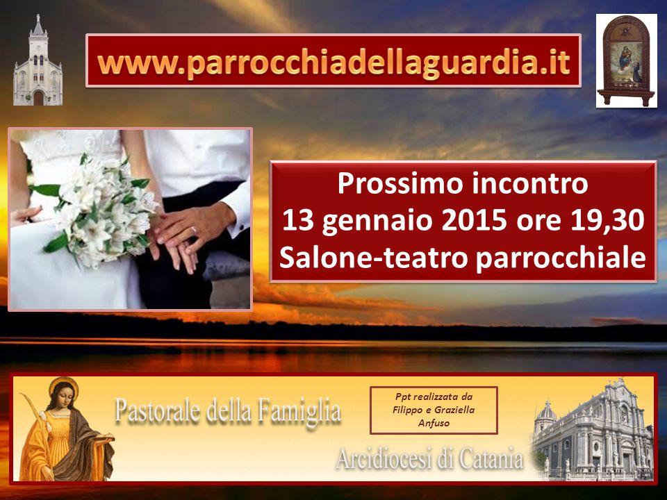 Ppt realizzata da Filippo e Graziella Anfuso Prossimo incontro 13 gennaio 2015 ore 19,30 Salone-teatro parrocchiale Prossimo incontro 13 gennaio 2015