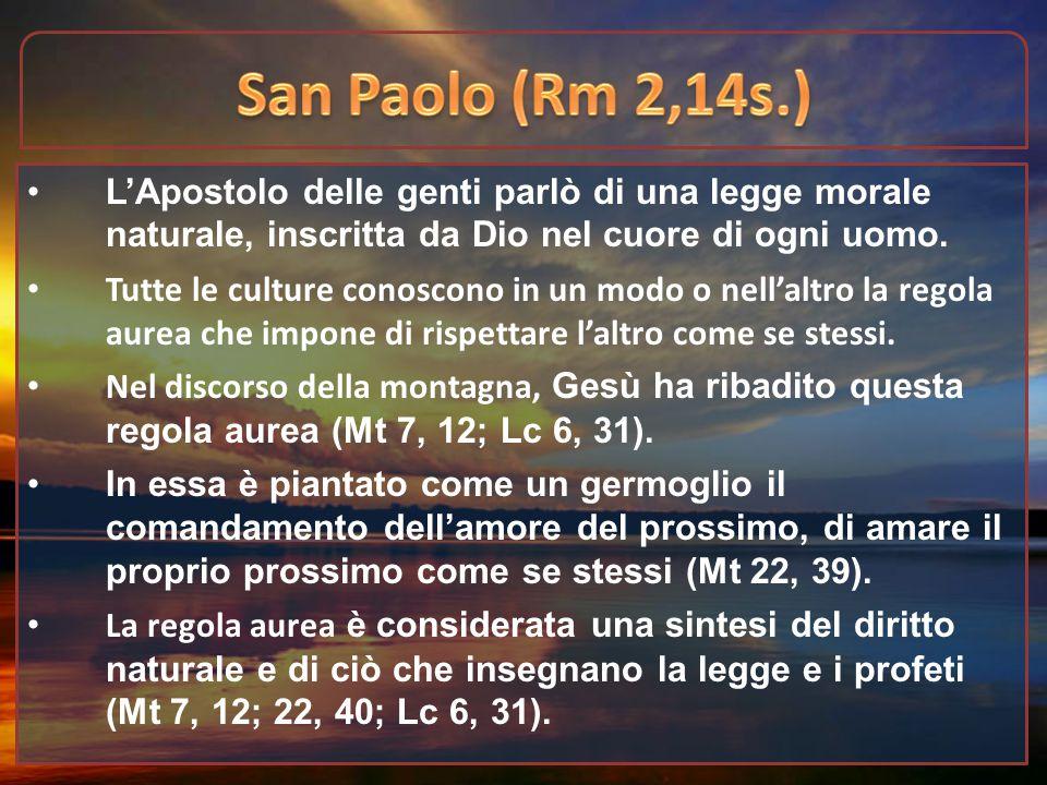 L'Apostolo delle genti parlò di una legge morale naturale, inscritta da Dio nel cuore di ogni uomo. Tutte le culture conoscono in un modo o nell'altro
