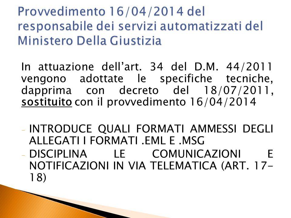 In attuazione dell'art. 34 del D.M. 44/2011 vengono adottate le specifiche tecniche, dapprima con decreto del 18/07/2011, sostituito con il provvedime