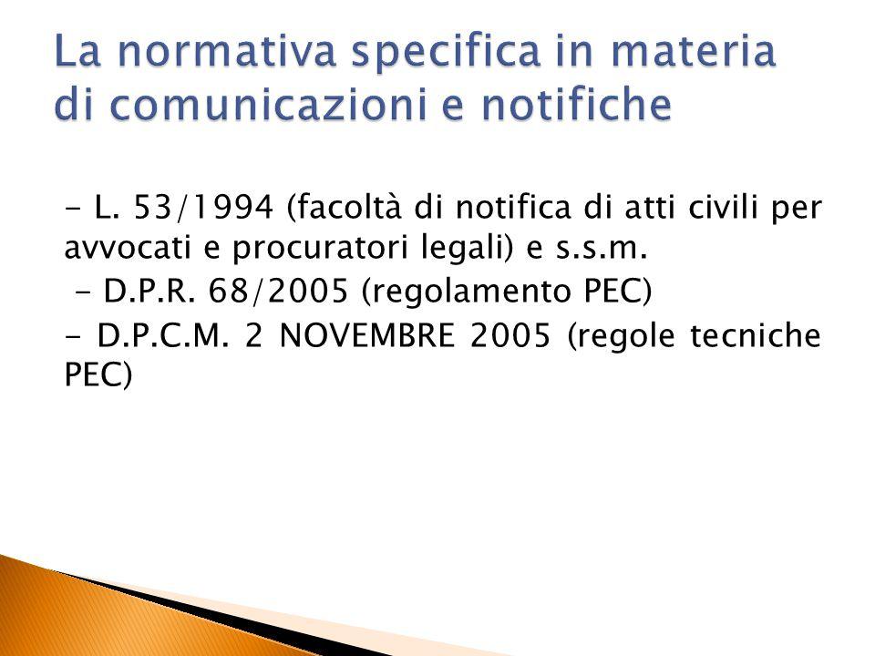 - L. 53/1994 (facoltà di notifica di atti civili per avvocati e procuratori legali) e s.s.m. - D.P.R. 68/2005 (regolamento PEC) - D.P.C.M. 2 NOVEMBRE