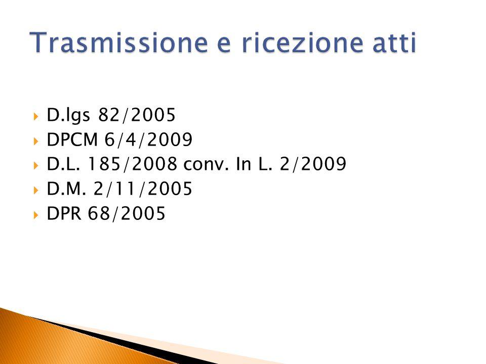  D.lgs 82/2005  DPCM 6/4/2009  D.L. 185/2008 conv. In L. 2/2009  D.M. 2/11/2005  DPR 68/2005
