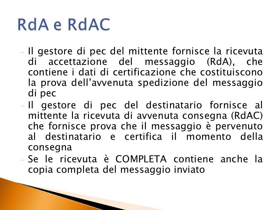 - Il gestore di pec del mittente fornisce la ricevuta di accettazione del messaggio (RdA), che contiene i dati di certificazione che costituiscono la