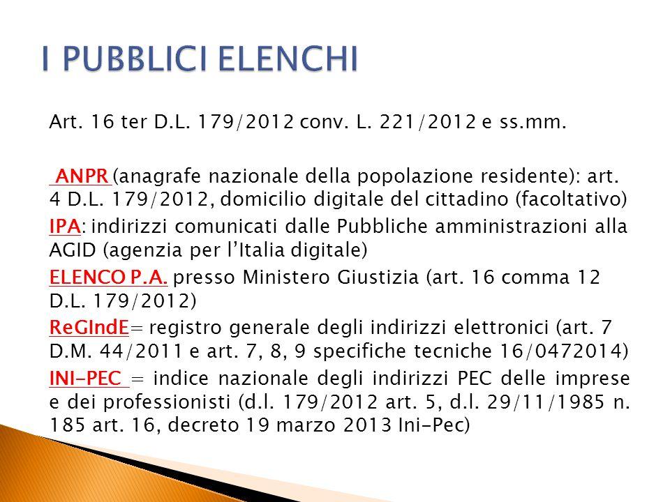 Art. 16 ter D.L. 179/2012 conv. L. 221/2012 e ss.mm. ANPR (anagrafe nazionale della popolazione residente): art. 4 D.L. 179/2012, domicilio digitale d