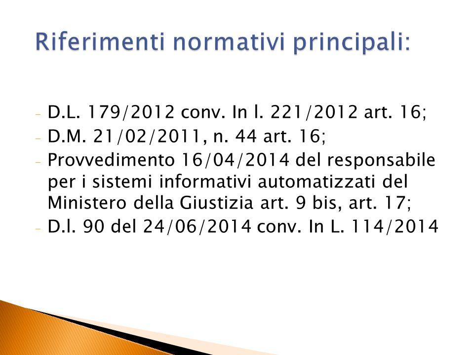 - D.L. 179/2012 conv. In l. 221/2012 art. 16; - D.M. 21/02/2011, n. 44 art. 16; - Provvedimento 16/04/2014 del responsabile per i sistemi informativi