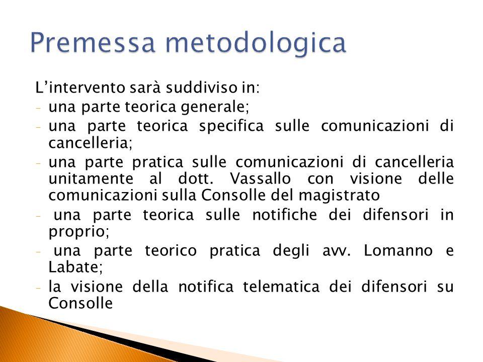 L'intervento sarà suddiviso in: - una parte teorica generale; - una parte teorica specifica sulle comunicazioni di cancelleria; - una parte pratica su