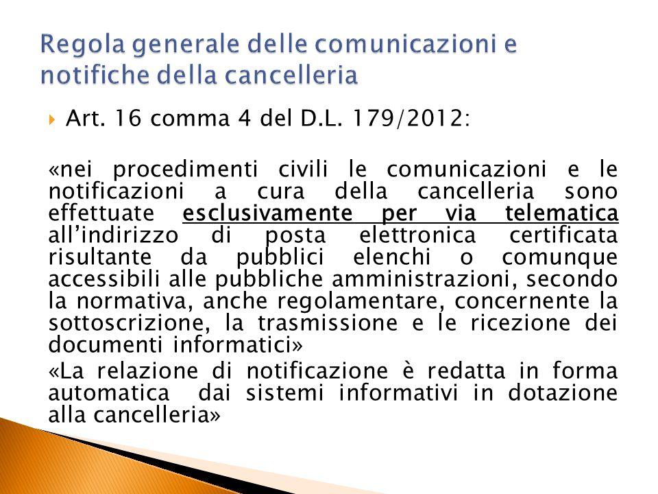  Art. 16 comma 4 del D.L. 179/2012: «nei procedimenti civili le comunicazioni e le notificazioni a cura della cancelleria sono effettuate esclusivame
