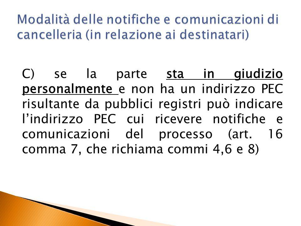 C) se la parte sta in giudizio personalmente e non ha un indirizzo PEC risultante da pubblici registri può indicare l'indirizzo PEC cui ricevere notif