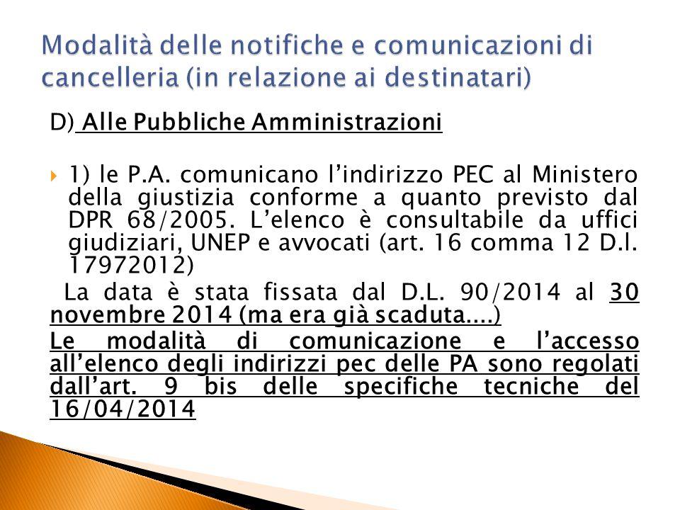 D) Alle Pubbliche Amministrazioni  1) le P.A. comunicano l'indirizzo PEC al Ministero della giustizia conforme a quanto previsto dal DPR 68/2005. L'e