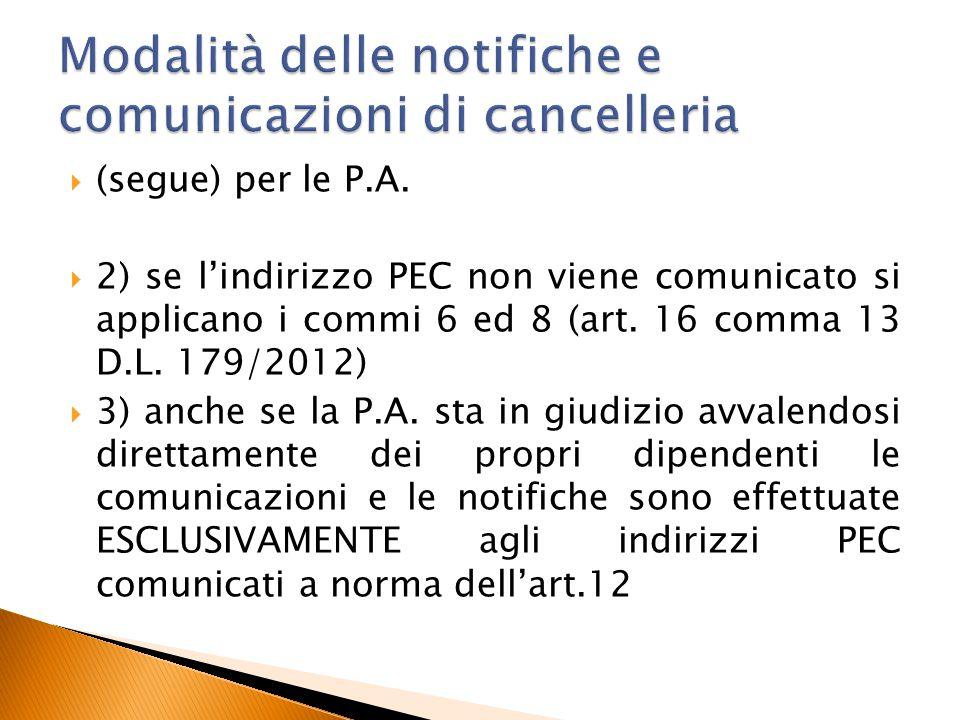  (segue) per le P.A.  2) se l'indirizzo PEC non viene comunicato si applicano i commi 6 ed 8 (art. 16 comma 13 D.L. 179/2012)  3) anche se la P.A.