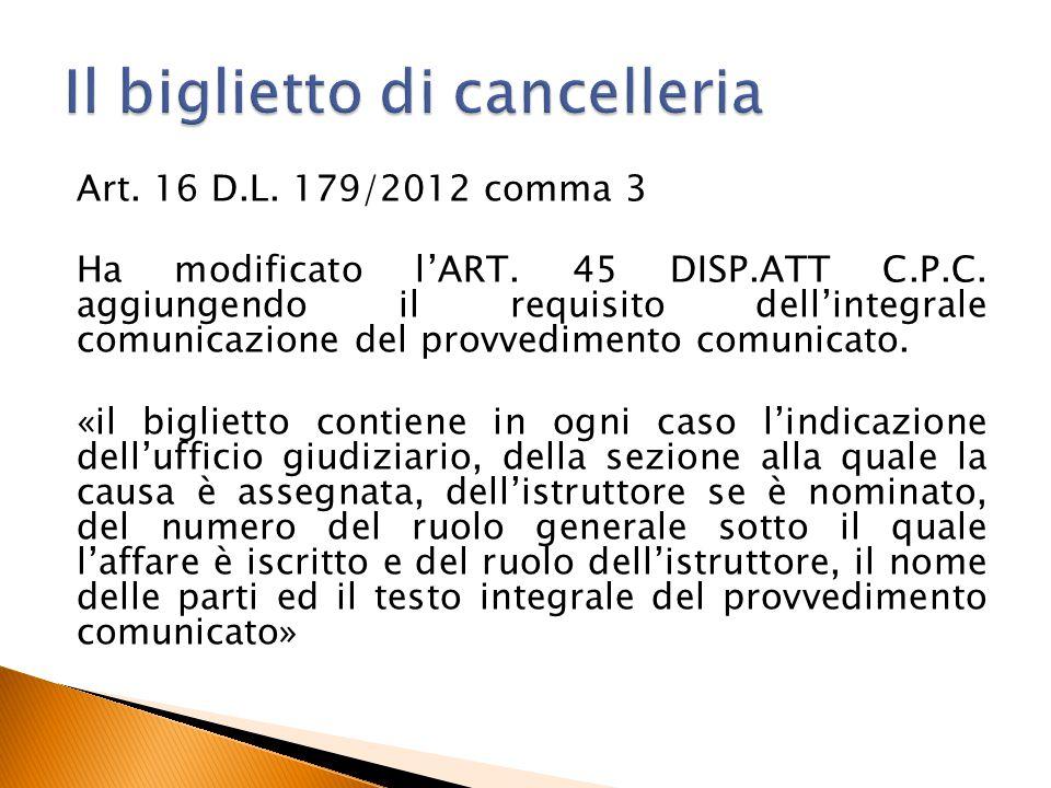 Art. 16 D.L. 179/2012 comma 3 Ha modificato l'ART. 45 DISP.ATT C.P.C. aggiungendo il requisito dell'integrale comunicazione del provvedimento comunica