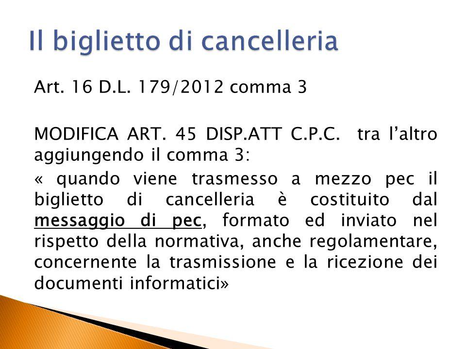 Art. 16 D.L. 179/2012 comma 3 MODIFICA ART. 45 DISP.ATT C.P.C. tra l'altro aggiungendo il comma 3: « quando viene trasmesso a mezzo pec il biglietto d