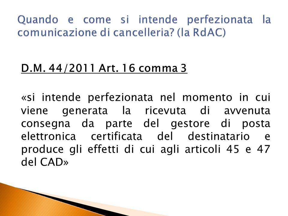 D.M. 44/2011 Art. 16 comma 3 «si intende perfezionata nel momento in cui viene generata la ricevuta di avvenuta consegna da parte del gestore di posta