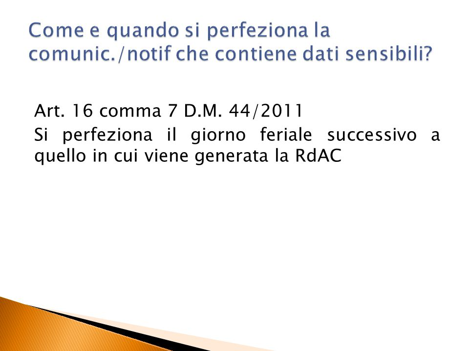 Art. 16 comma 7 D.M. 44/2011 Si perfeziona il giorno feriale successivo a quello in cui viene generata la RdAC