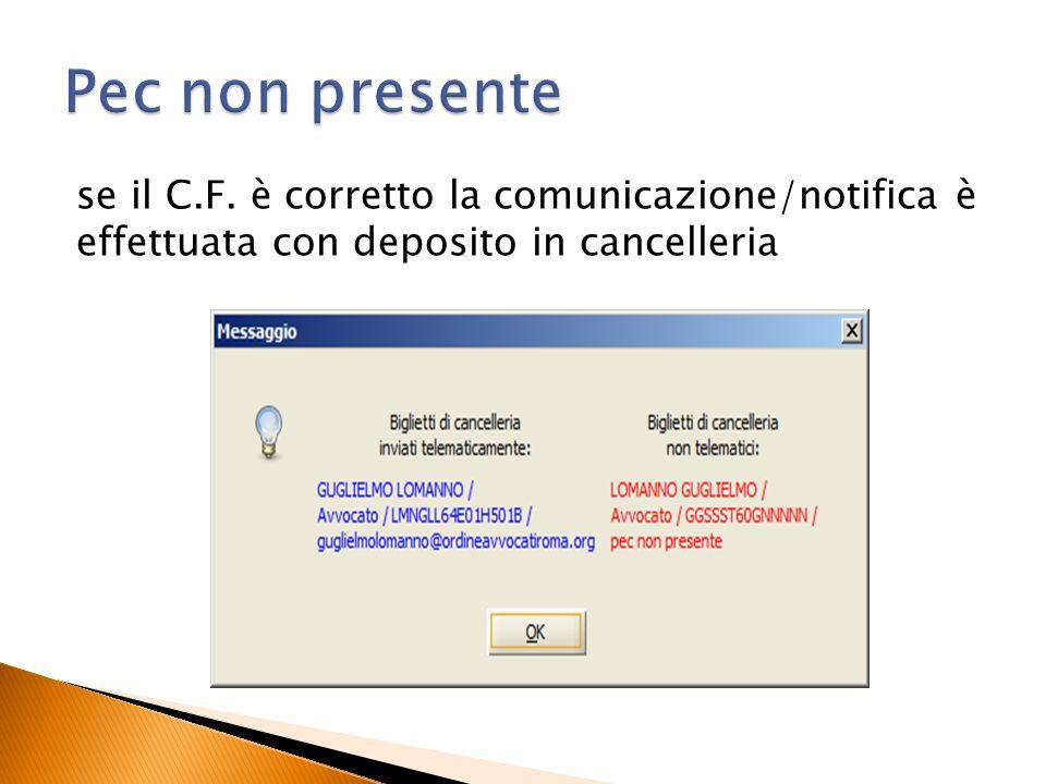 se il C.F. è corretto la comunicazione/notifica è effettuata con deposito in cancelleria