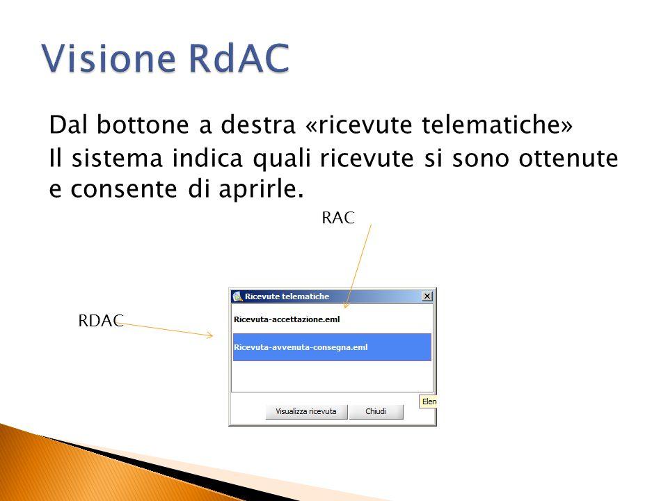 Dal bottone a destra «ricevute telematiche» Il sistema indica quali ricevute si sono ottenute e consente di aprirle. RAC RDAC
