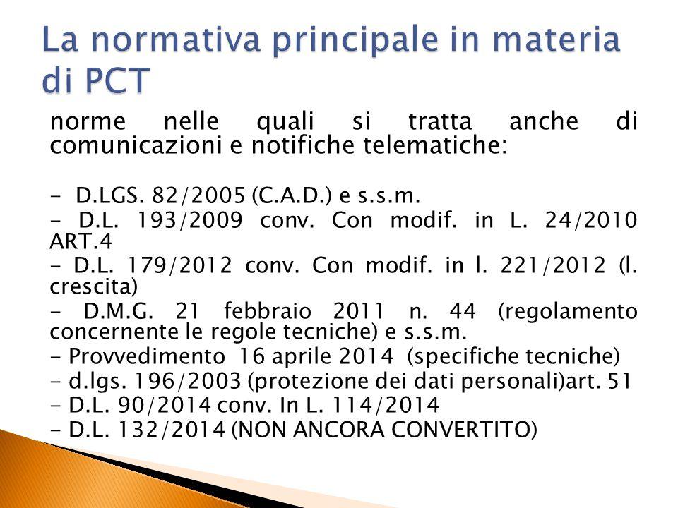norme nelle quali si tratta anche di comunicazioni e notifiche telematiche: - D.LGS. 82/2005 (C.A.D.) e s.s.m. - D.L. 193/2009 conv. Con modif. in L.
