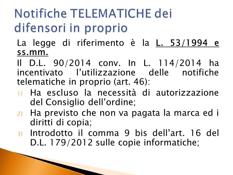 La legge di riferimento è la L. 53/1994 e ss.mm. Il D.L. 90/2014 conv. In L. 114/2014 ha incentivato l'utilizzazione delle notifiche telematiche in pr