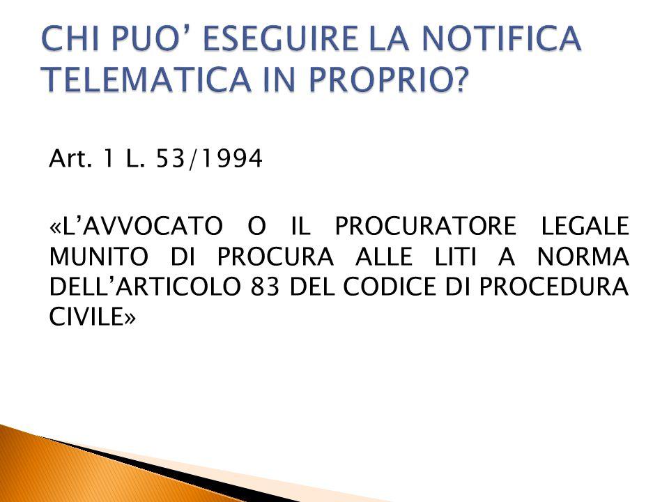 Art. 1 L. 53/1994 «L'AVVOCATO O IL PROCURATORE LEGALE MUNITO DI PROCURA ALLE LITI A NORMA DELL'ARTICOLO 83 DEL CODICE DI PROCEDURA CIVILE»