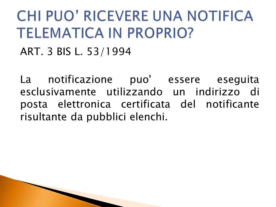 ART. 3 BIS L. 53/1994 La notificazione puo' essere eseguita esclusivamente utilizzando un indirizzo di posta elettronica certificata del notificante r
