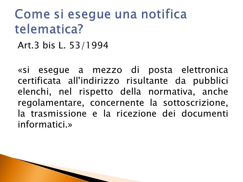 Art.3 bis L. 53/1994 «si esegue a mezzo di posta elettronica certificata all'indirizzo risultante da pubblici elenchi, nel rispetto della normativa, a