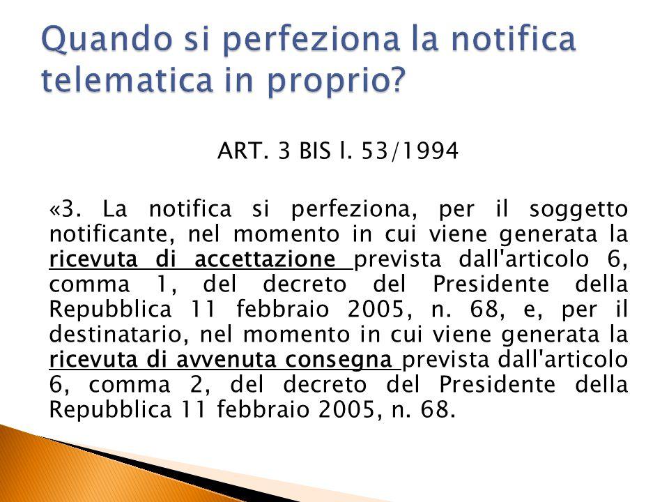 ART. 3 BIS l. 53/1994 «3. La notifica si perfeziona, per il soggetto notificante, nel momento in cui viene generata la ricevuta di accettazione previs