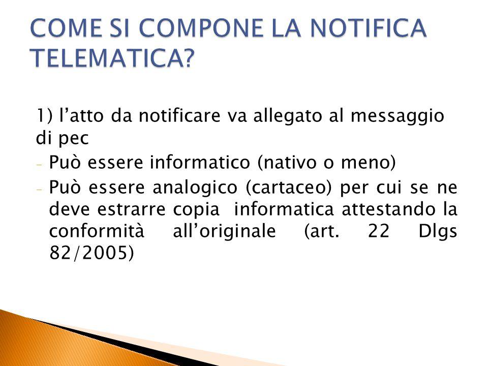 1) l'atto da notificare va allegato al messaggio di pec - Può essere informatico (nativo o meno) - Può essere analogico (cartaceo) per cui se ne deve