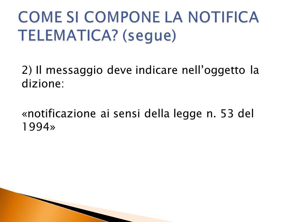 2) Il messaggio deve indicare nell'oggetto la dizione: «notificazione ai sensi della legge n. 53 del 1994»