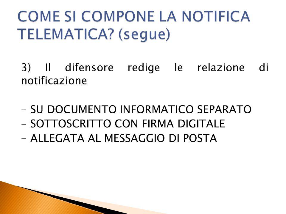3) Il difensore redige le relazione di notificazione - SU DOCUMENTO INFORMATICO SEPARATO - SOTTOSCRITTO CON FIRMA DIGITALE - ALLEGATA AL MESSAGGIO DI
