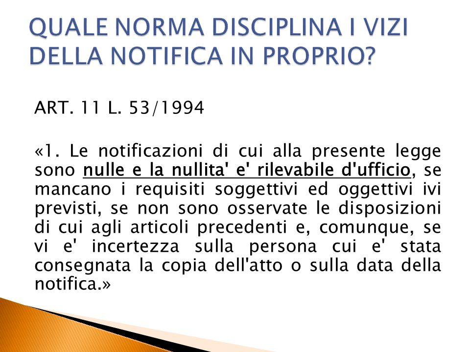 ART. 11 L. 53/1994 «1. Le notificazioni di cui alla presente legge sono nulle e la nullita' e' rilevabile d'ufficio, se mancano i requisiti soggettivi