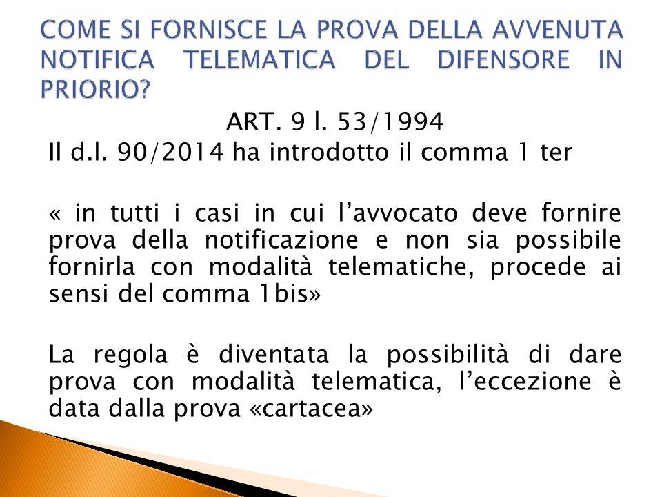 ART. 9 l. 53/1994 Il d.l. 90/2014 ha introdotto il comma 1 ter « in tutti i casi in cui l'avvocato deve fornire prova della notificazione e non sia po