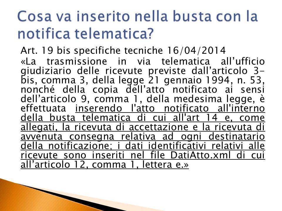 Art. 19 bis specifiche tecniche 16/04/2014 «La trasmissione in via telematica all'ufficio giudiziario delle ricevute previste dall'articolo 3- bis, co