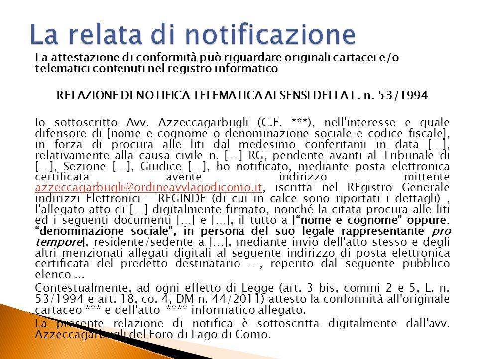 La attestazione di conformità può riguardare originali cartacei e/o telematici contenuti nel registro informatico RELAZIONE DI NOTIFICA TELEMATICA AI