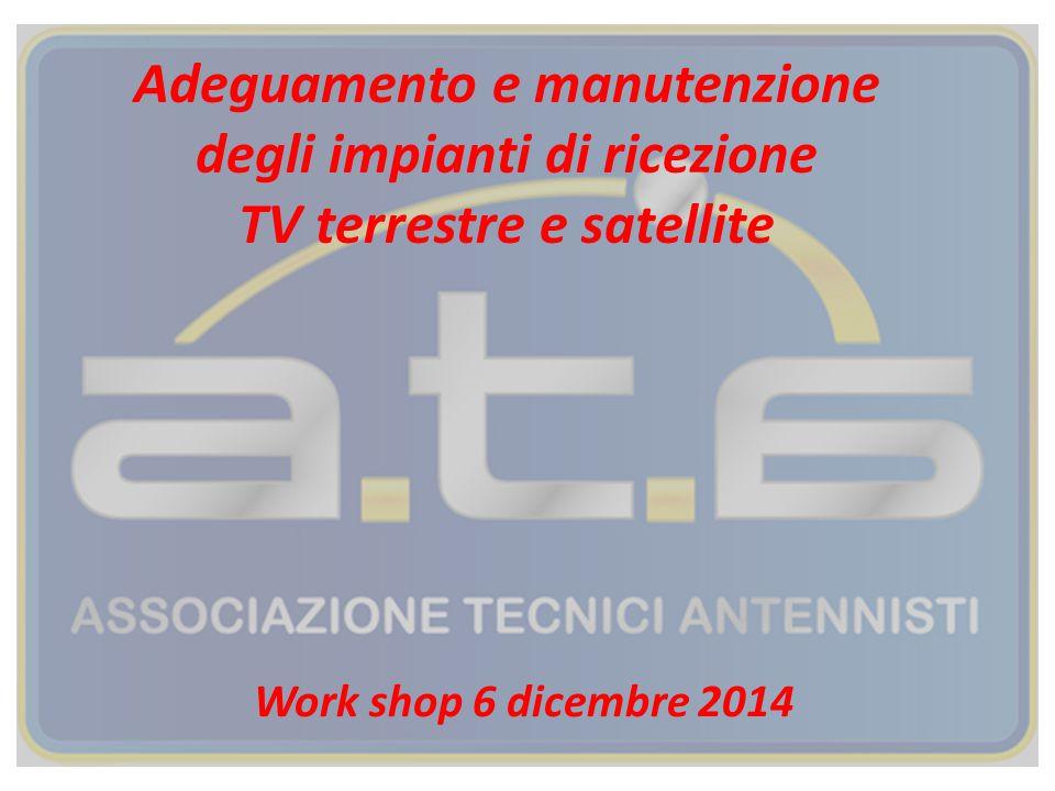 Adeguamento e manutenzione degli impianti di ricezione TV terrestre e satellite Work shop 6 dicembre 2014